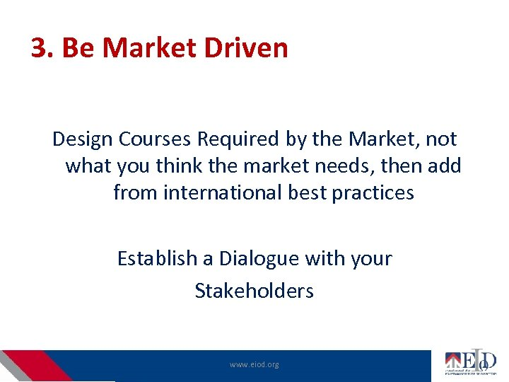 3. Be Market Driven Design Courses Required by the Market, not what you think