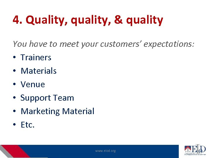 4. Quality, quality, & quality You have to meet your customers' expectations: • Trainers