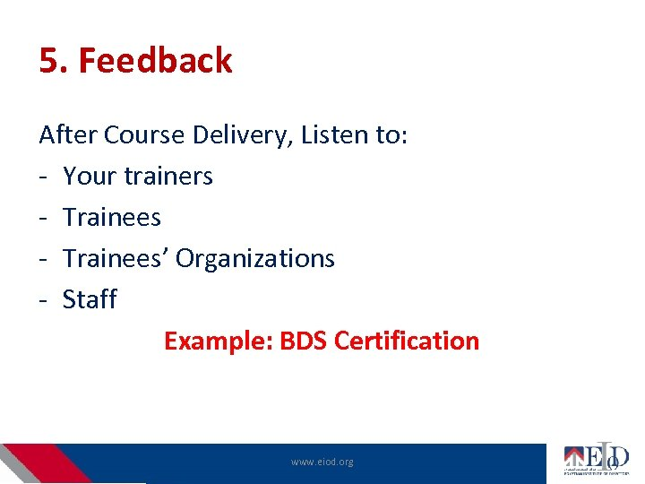 5. Feedback After Course Delivery, Listen to: - Your trainers - Trainees' Organizations -