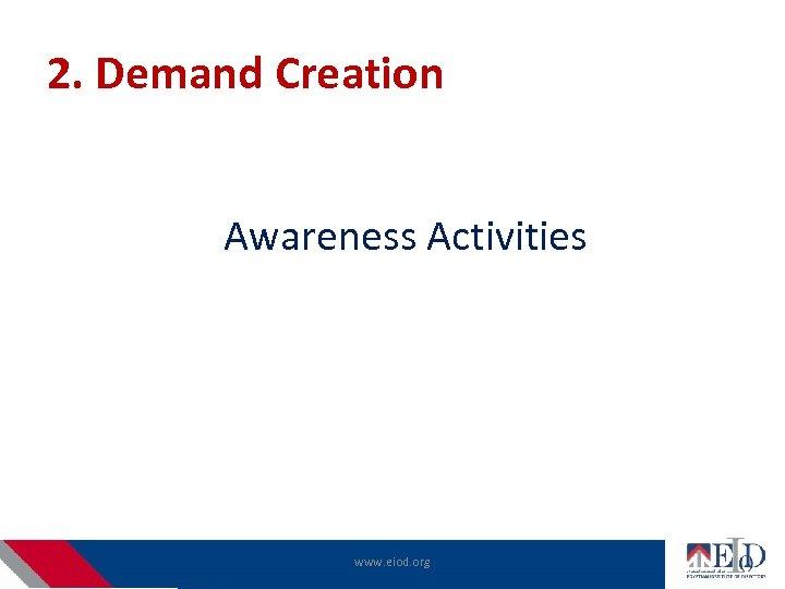 2. Demand Creation Awareness Activities www. eiod. org