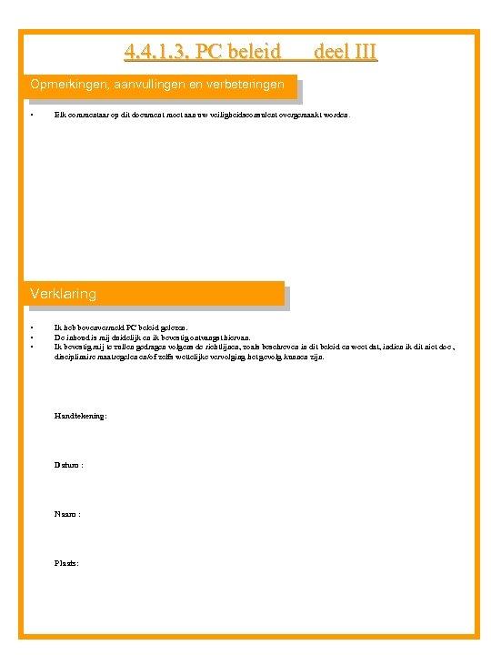 4. 4. 1. 3. PC beleid deel III Opmerkingen, aanvullingen en verbeteringen • Elk