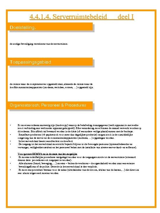 4. 4. 1. 4. Serverruimtebeleid deel I Doelstelling. de nodige beveiliging verzekeren van de