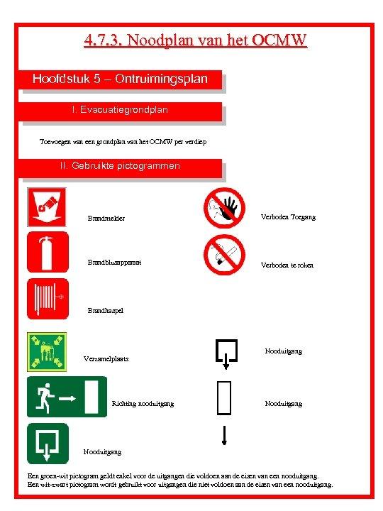 4. 7. 3. Noodplan van het OCMW Hoofdstuk 5 – Ontruimingsplan I. Evacuatiegrondplan Toevoegen