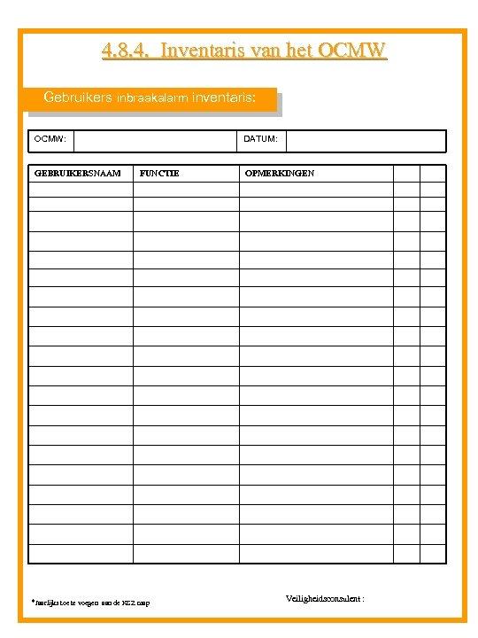4. 8. 4. Inventaris van het OCMW Gebruikers inbraakalarm inventaris: OCMW: GEBRUIKERSNAAM DATUM: FUNCTIE