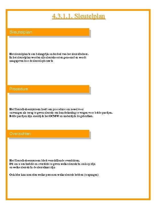 4. 3. 1. 1. Sleutelplan Het sleutelplan is een belangrijk onderdeel van het sleutelbeheer.