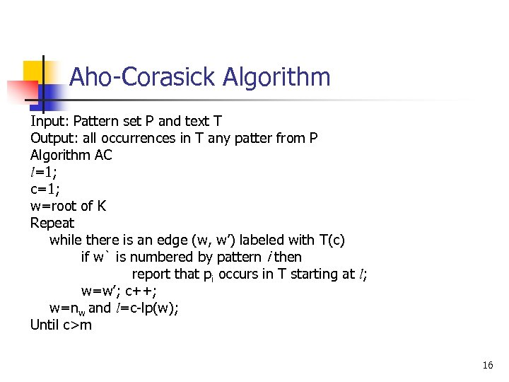 Aho-Corasick Algorithm Input: Pattern set P and text T Output: all occurrences in T