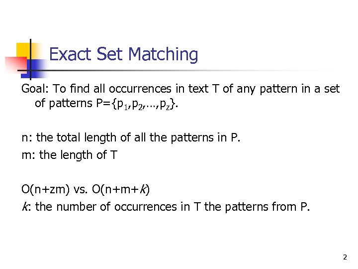 Exact Set Matching Goal: To find all occurrences in text T of any pattern