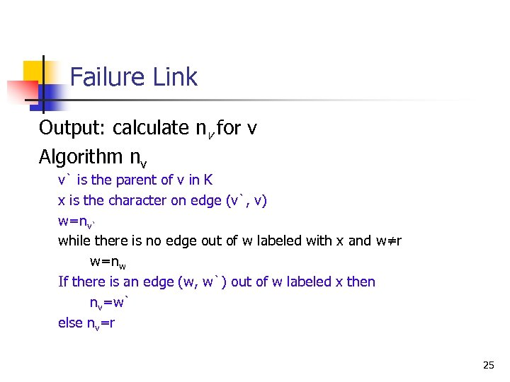Failure Link Output: calculate nv for v Algorithm nv v` is the parent of