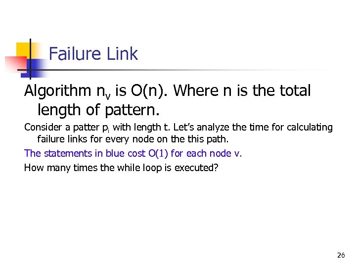 Failure Link Algorithm nv is O(n). Where n is the total length of pattern.