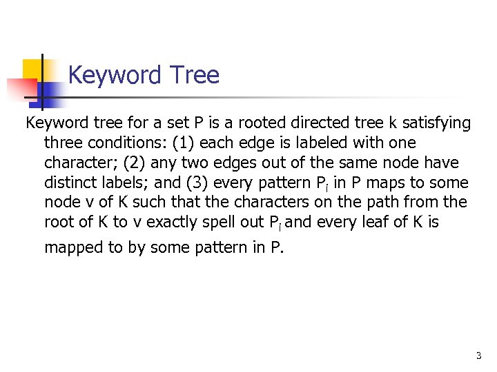 Keyword Tree Keyword tree for a set P is a rooted directed tree k