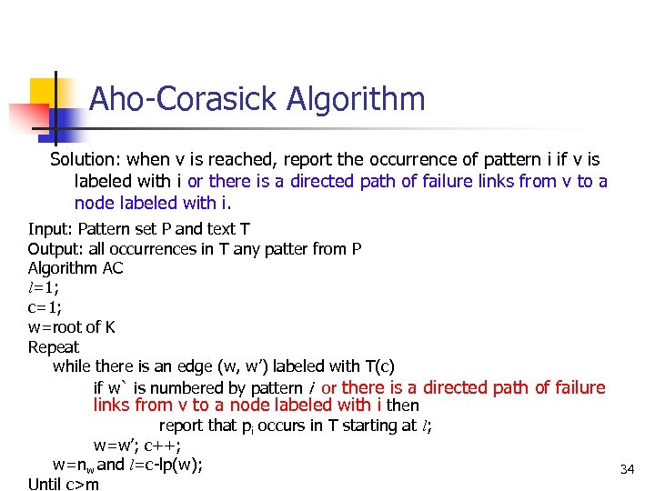 Aho-Corasick Algorithm Solution: when v is reached, report the occurrence of pattern i if