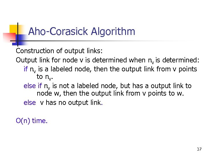 Aho-Corasick Algorithm Construction of output links: Output link for node v is determined when