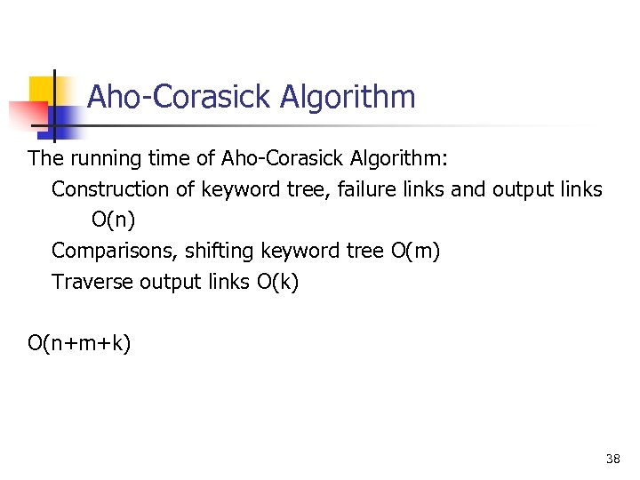 Aho-Corasick Algorithm The running time of Aho-Corasick Algorithm: Construction of keyword tree, failure links