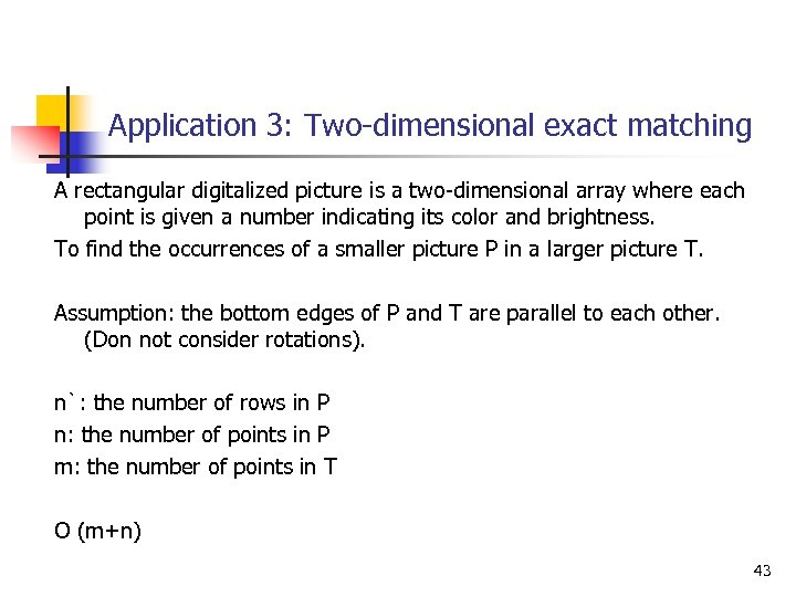 Application 3: Two-dimensional exact matching A rectangular digitalized picture is a two-dimensional array where