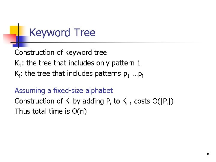 Keyword Tree Construction of keyword tree K 1: the tree that includes only pattern