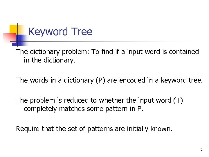 Keyword Tree The dictionary problem: To find if a input word is contained in