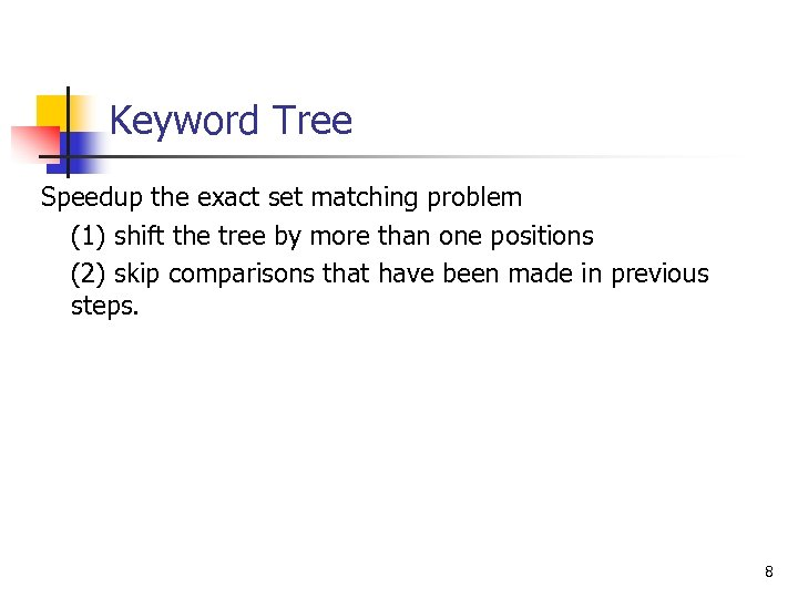 Keyword Tree Speedup the exact set matching problem (1) shift the tree by more