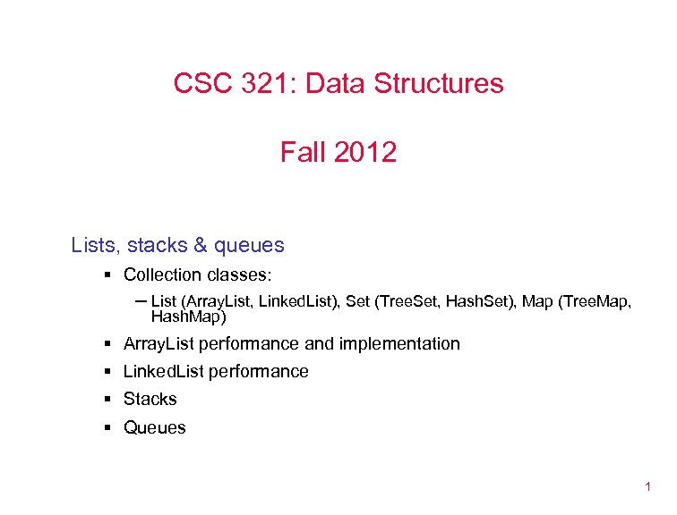 CSC 321: Data Structures Fall 2012 Lists, stacks & queues § Collection classes: ─