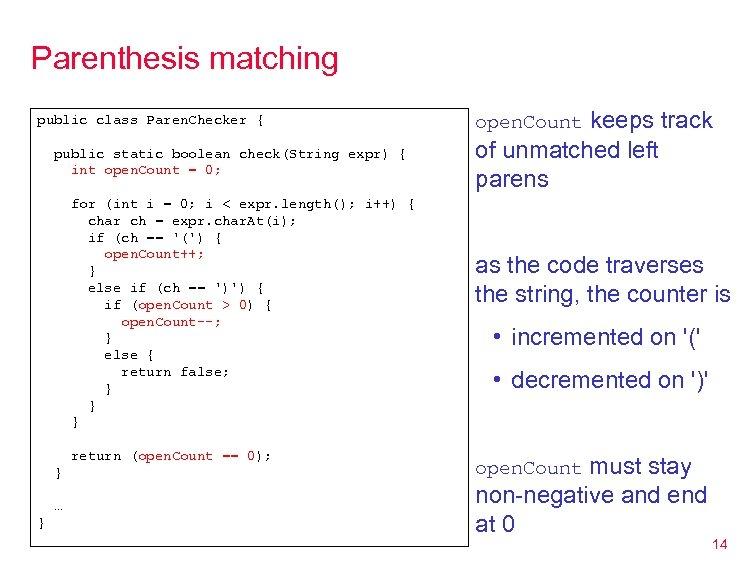 Parenthesis matching public class Paren. Checker { public static boolean check(String expr) { int