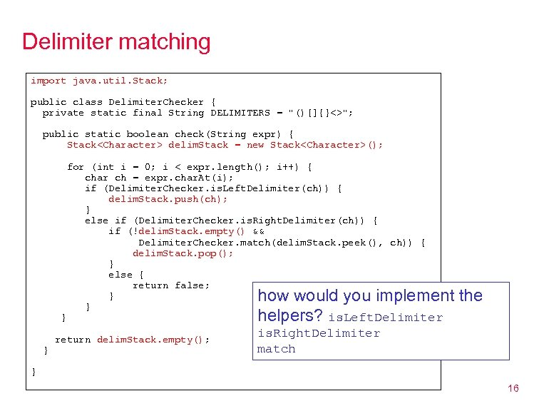 Delimiter matching import java. util. Stack; public class Delimiter. Checker { private static final