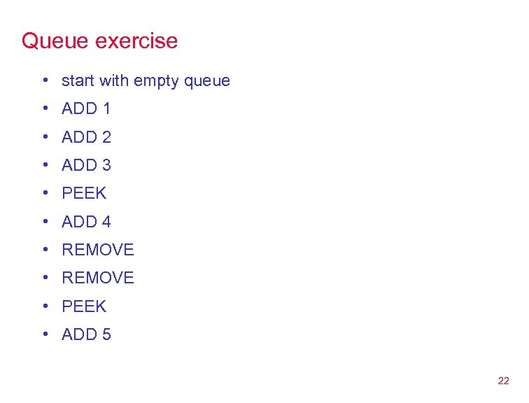 Queue exercise • start with empty queue • ADD 1 • ADD 2 •