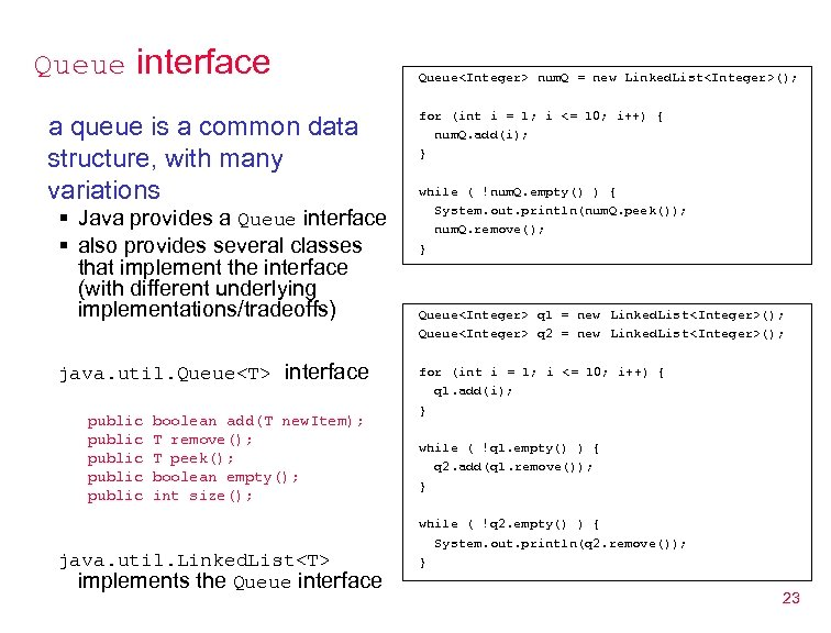 Queue interface a queue is a common data structure, with many variations § Java