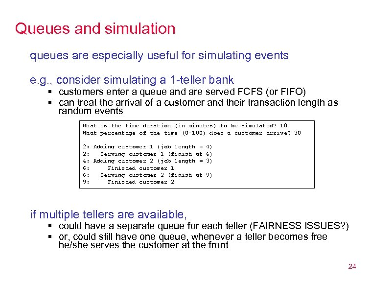 Queues and simulation queues are especially useful for simulating events e. g. , consider