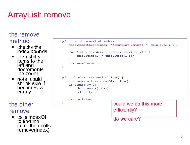 Array. List: remove the remove method § checks the index bounds § then shifts