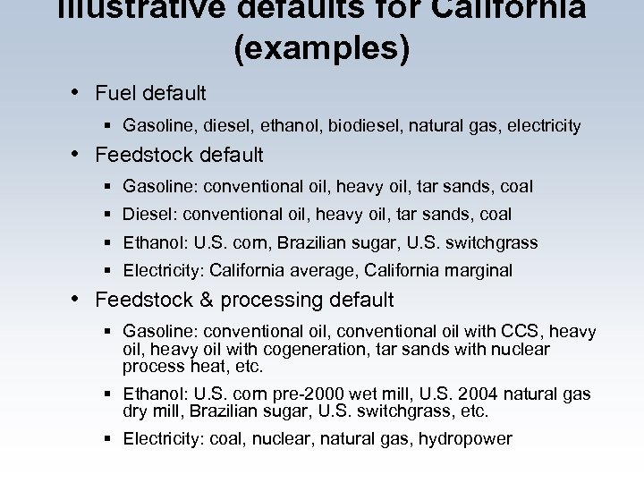 Illustrative defaults for California (examples) • Fuel default § Gasoline, diesel, ethanol, biodiesel, natural