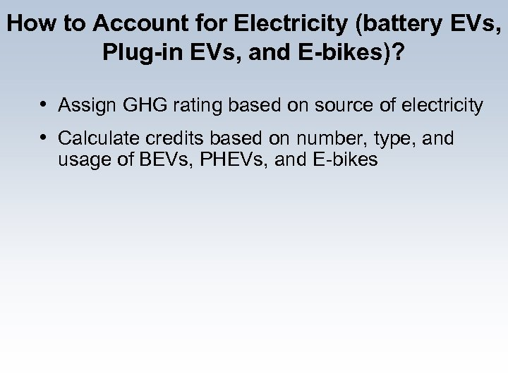How to Account for Electricity (battery EVs, Plug-in EVs, and E-bikes)? • Assign GHG