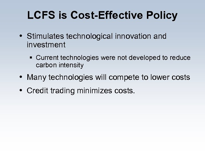 LCFS is Cost-Effective Policy • Stimulates technological innovation and investment § Current technologies were