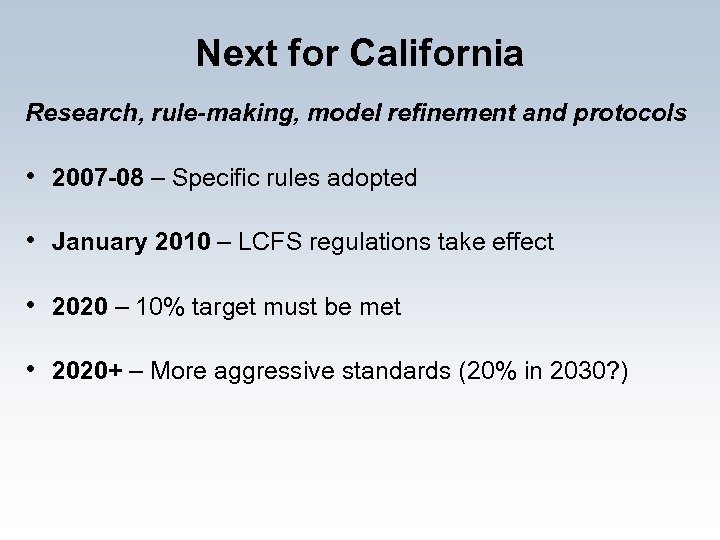 Next for California Research, rule-making, model refinement and protocols • 2007 -08 – Specific