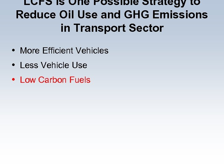 LCFS is One Possible Strategy to Reduce Oil Use and GHG Emissions in Transport
