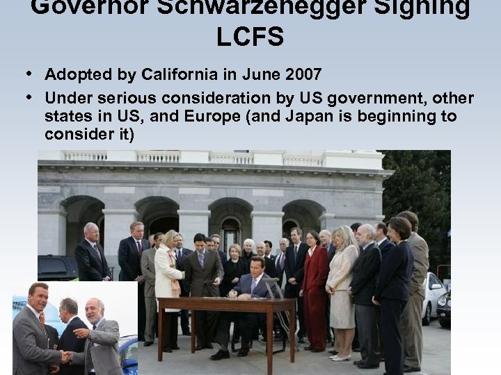 Governor Schwarzenegger Signing LCFS • Adopted by California in June 2007 • Under serious