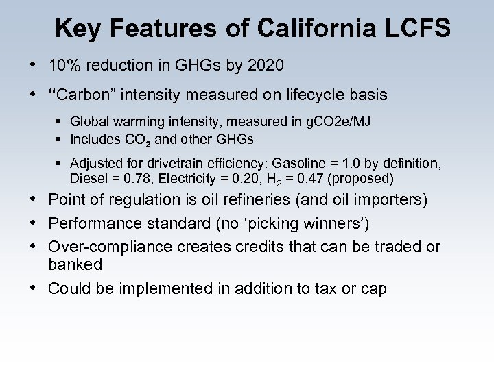 "Key Features of California LCFS • 10% reduction in GHGs by 2020 • ""Carbon"""