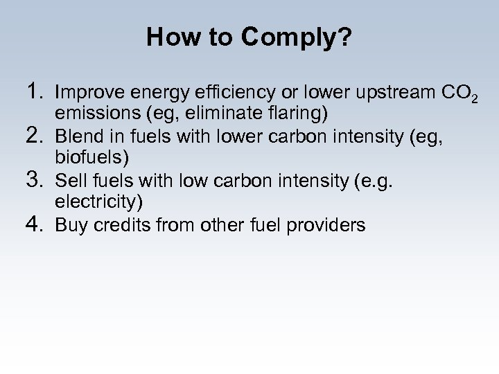 How to Comply? 1. Improve energy efficiency or lower upstream CO 2 emissions (eg,
