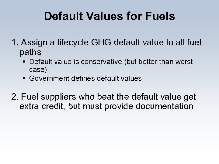 Default Values for Fuels 1. Assign a lifecycle GHG default value to all fuel
