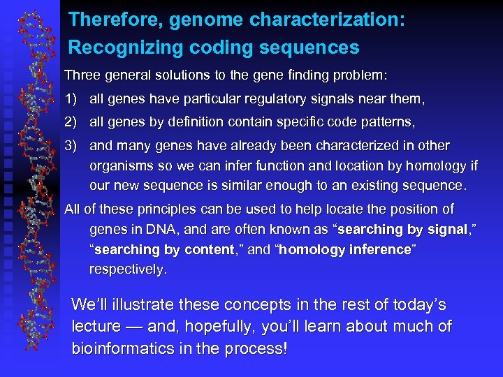 Therefore, genome characterization: Recognizing coding sequences Three general solutions to the gene finding problem: