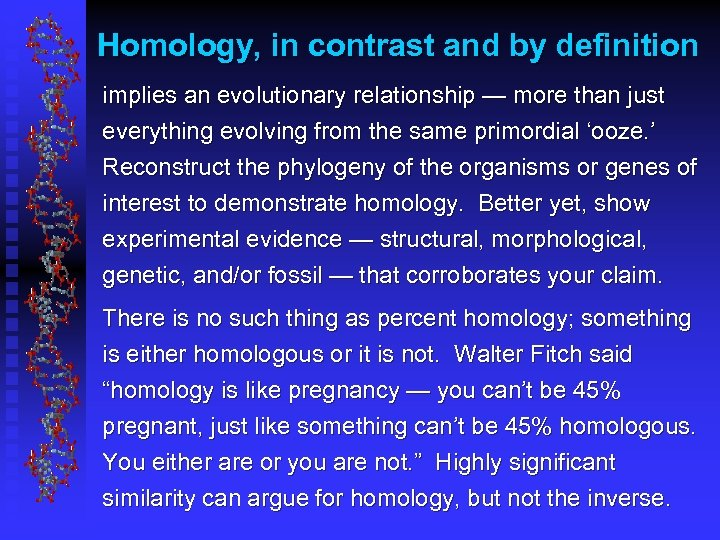 Homology, in contrast and by definition implies an evolutionary relationship — more than just