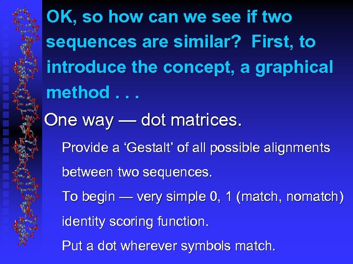 OK, so how can we see if two sequences are similar? First, to introduce