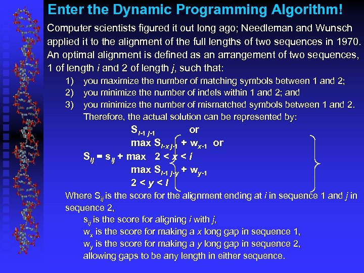 Enter the Dynamic Programming Algorithm! Computer scientists figured it out long ago; Needleman and