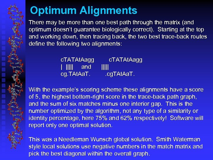 Optimum Alignments There may be more than one best path through the matrix (and