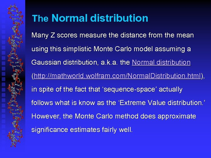 The Normal distribution Many Z scores measure the distance from the mean using this