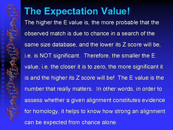 The Expectation Value! The higher the E value is, the more probable that the