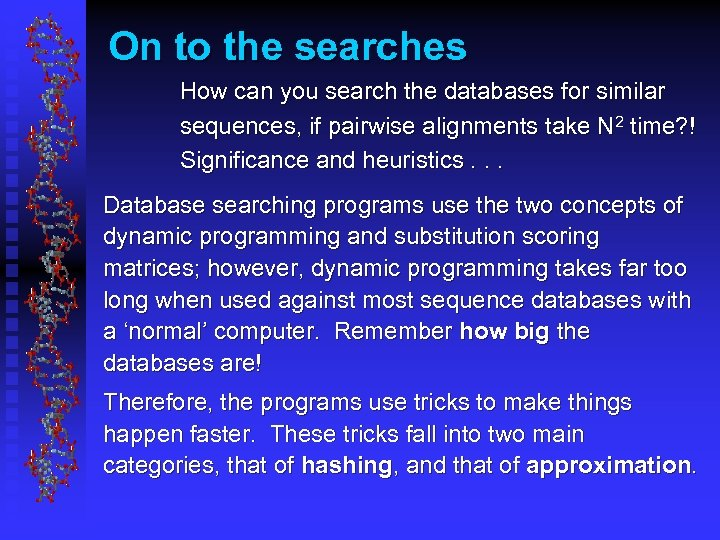 On to the searches How can you search the databases for similar sequences, if