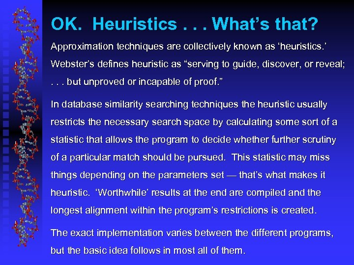 OK. Heuristics. . . What's that? Approximation techniques are collectively known as 'heuristics. '