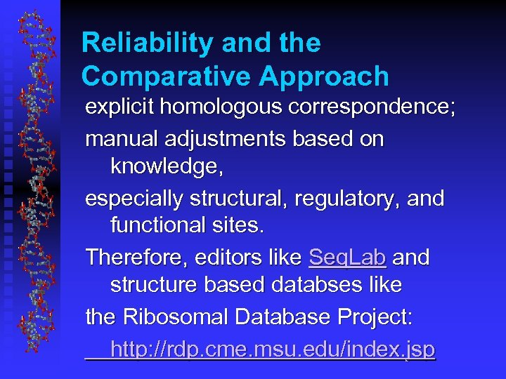 Reliability and the Comparative Approach explicit homologous correspondence; manual adjustments based on knowledge, especially