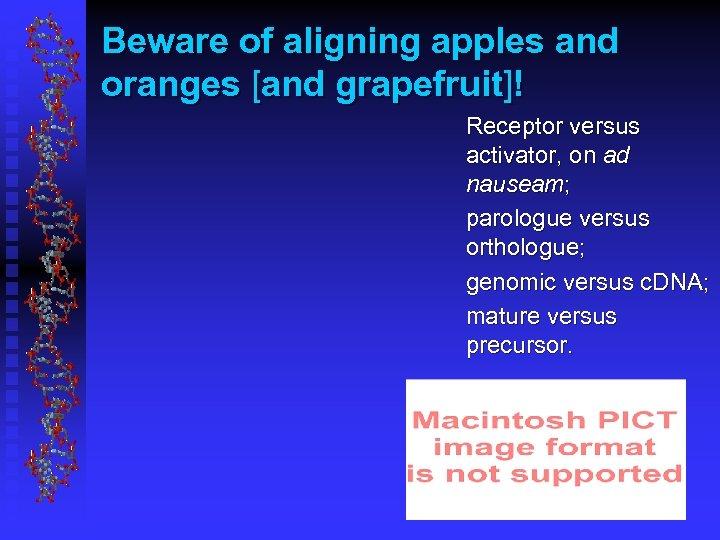 Beware of aligning apples and oranges [and grapefruit]! Receptor versus activator, on ad nauseam;