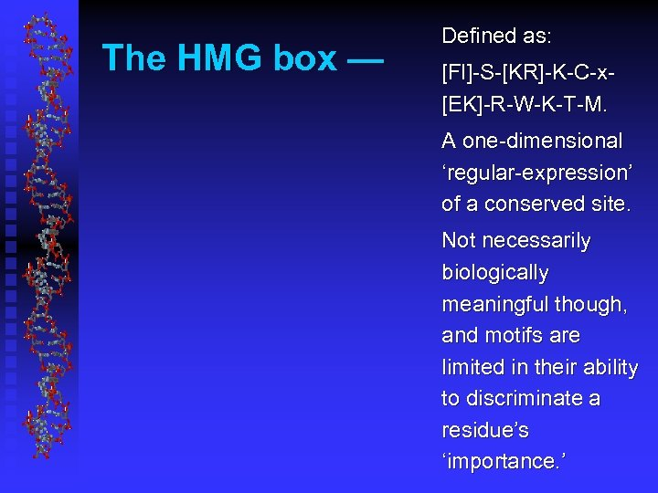 The HMG box — Defined as: [FI]-S-[KR]-K-C-x[EK]-R-W-K-T-M. A one-dimensional 'regular-expression' of a conserved site.
