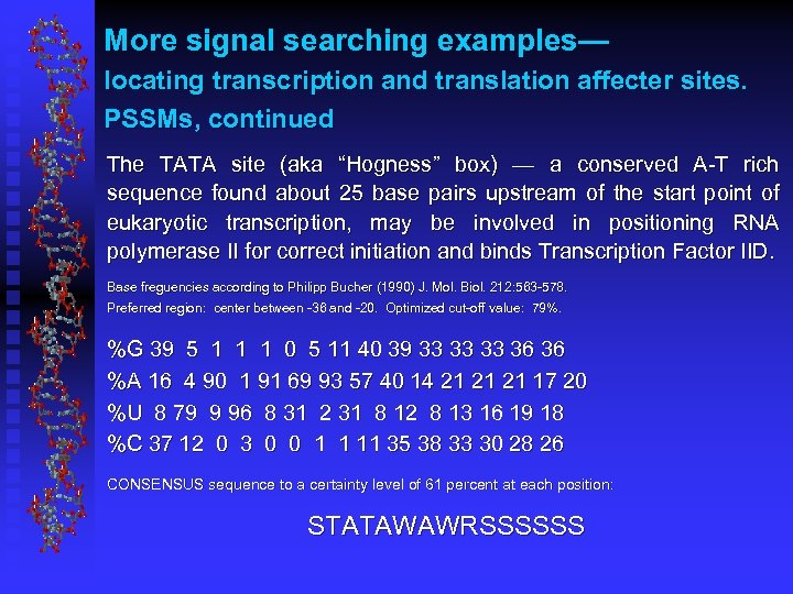 More signal searching examples— locating transcription and translation affecter sites. PSSMs, continued The TATA